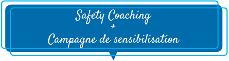 Safety Coaching + Campagne de sensibilisation