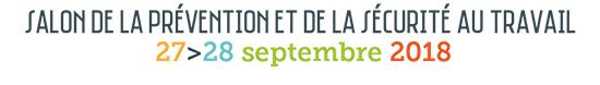 SALON DE LA PRÉVENTION ET DE LA SÉCURITÉ AU TRAVAIL / 27 au 28 septembre 2018